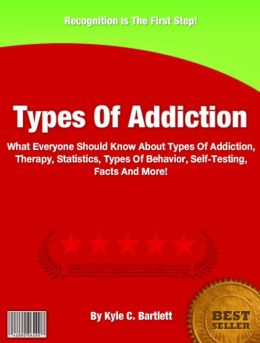Types Of Addiction:What Everyone Should Know About Types Of Addiction, Therapy, Statistics, Types Of Behavior, Self-Testing, Facts And More!