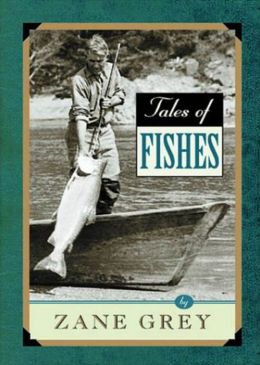 Tales of Fishes: A Nature Classic By Zane Grey! AAA+++