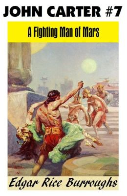 John Carter of Mars 7: A FIGHTING MAN OF MARS