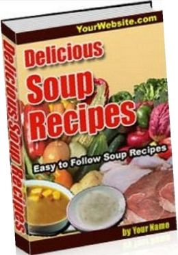 Quick and Easy Cooking Recipes - Delicious Soup Recipes - It contains a wealth of knowledge about soups and their preparation....