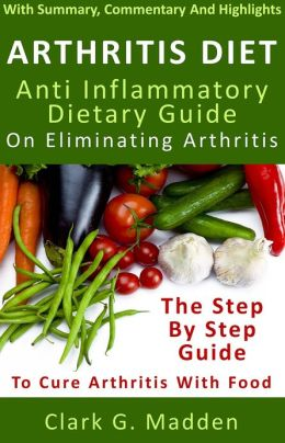 Arthritis Diet: Anti Inflammatory Dietary Guide