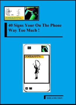 40 Signs Your On The Phone Way Too Much!