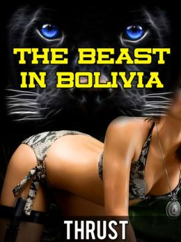 The Beast in Bolivia (extreme dubcon monster sex erotica)