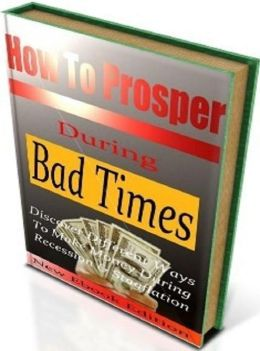 Best FYI on How To Prosper During Bad Times - Do not panic, Focus on what YOU can control…..