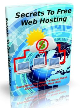 Secrets To Free Web Hosting - Everything You Need To Know About Choosing A Free Web Host