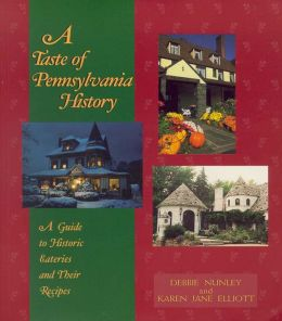 A Taste of Pennsylvania History: A Guide to Historic Eateries and Their Recipes