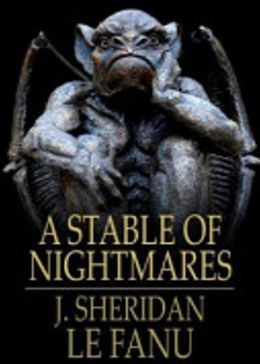 A Stable for Nightmares: A Horror, Short Story Collection Classic By Joseph Sheridan Le Fanu! AAA+++