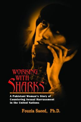 Working with Sharks: A Pakistani Woman's Story of Countering Sexual Harassment in the United Nations - From Personal Grievance to Public Law