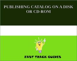 GUIDE: PUBLISHING CATALOG ON A DISK OR CD-ROM