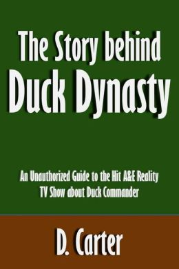 The Story behind Duck Dynasty: An Unauthorized Guide to the Hit A&E Reality TV Show about Duck Commander [Article]