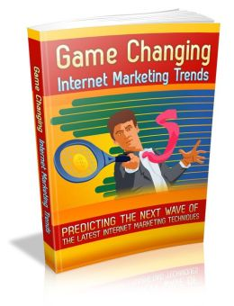 Game Changing Internet Marketing Trends - Predicting The New Wave Of The Latest Internet Marketing Techniques