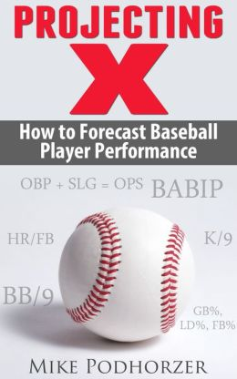Projecting X: How to Forecast Baseball Player Performance