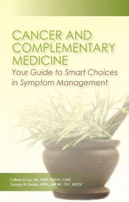 Cancer and Complementary Medicine: Your Guide to Smart Choices in Symptom Management