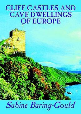 Castles and Cave Dwellings of Europe: A History, Travel Classic By Sabine Baring-Gould! AAA+++