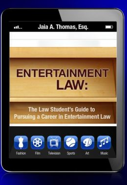 Entertainment Law: The Law Student's Guide to Pursuing a Career in Entertainment Law
