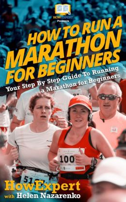 How To Run a Marathon For Beginners - Your Step-By-Step Guide To Running a Marathon For Beginners