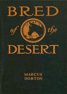 Bred of the Desert: A Horse And A Romance! A Western, Romance Classic By Marcus Horton! AAA+++