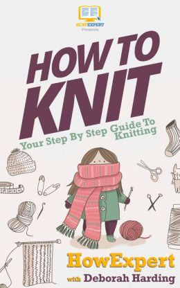 How To Knit - Your Step-By-Step Guide To Knitting