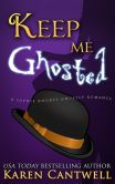Book Cover Image. Title: Keep Me Ghosted, Author: Karen Cantwell