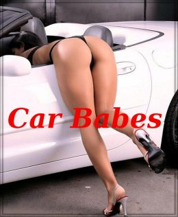 Car Babes: A Fantastic Photo Collection Of 116 Super Sexy Hotties In Very Sexy Bikinis and Car Racing Outfits! AAA+++