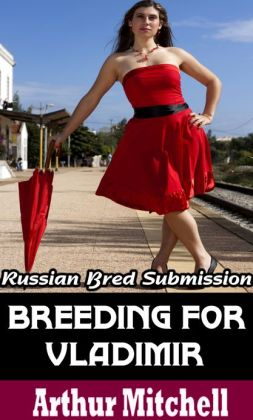 Breeding for Vladimir: Russian Bred Submission (BDSM Erotic Romance)