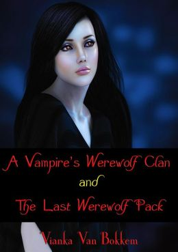A Vampire Werewolf Clan and The Last Werewolf Pack