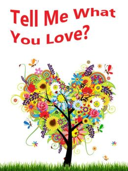 Oh Can You Tell Me What You Love? A Children's Picture Book.