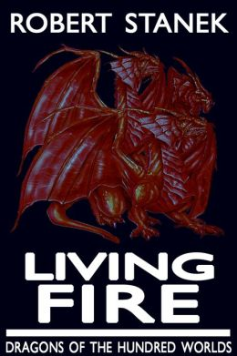 Living Fire (Fantasy Adventure, Dragons of the Hundred Worlds #2)