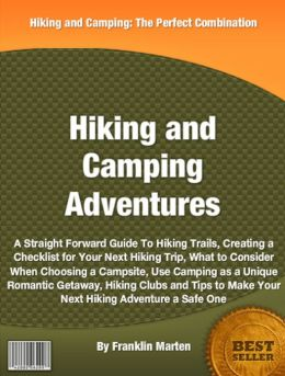Hiking and Camping Adventures: A Straight Forward Guide To Hiking Trails, Creating a Checklist for Your Next Hiking Trip, What to Consider When Choosing a Campsite, Use Camping as a Unique Romantic Getaway, Hiking Clubs and Tips to Make Your Next Hiking
