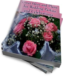 Great Ideas and Plans for Wedding Parties and Celebrations