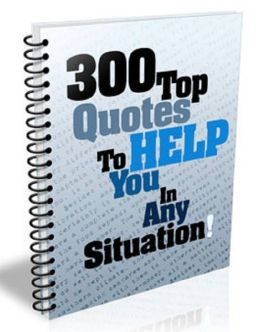 300 Top Quotes To Help You In Any Situation!