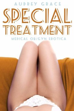 Special Treatment (Medical OB/GYN Erotica)