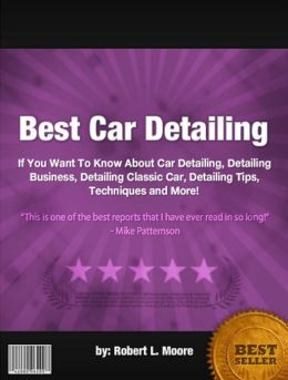 Best Car Detailing :If You Want To Know About Car Detailing, Detailing Business, Detailing Classic Car, Detailing Tips, Techniques and More!