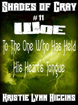 #11 Shades of Gray- Woe To The One Who Has Held His Heart's Tongue (science fiction action adventure mystery series)