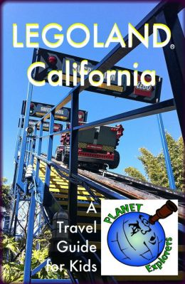 LEGOLAND California: A Planet Explorers Travel Guide for Kids