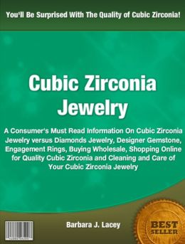 Cubic Zirconia Jewelry: A Consumer's Must Read Information On Cubic Zirconia Jewelry versus Diamonds Jewelry, Designer Gemstone, Engagement Rings, Buying Wholesale, Shopping Online for Quality Cubic Zirconia and