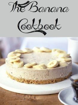 The Banana Cookbook (545 Recipes)