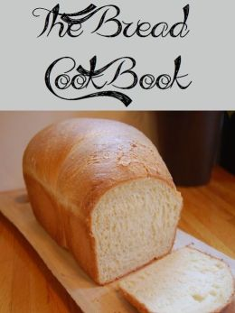 The Bread Cookbook (1561 Recipes)