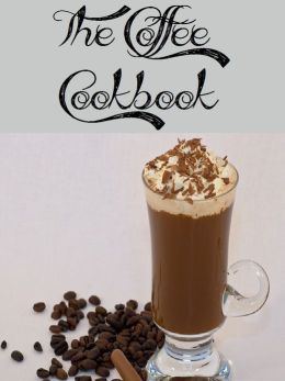 The Coffee Cookbook (285 Recipes)
