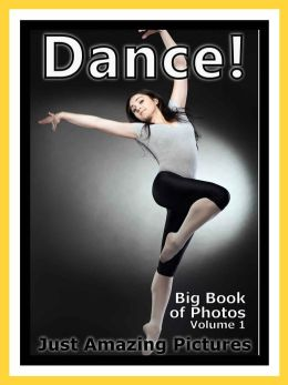 Just Dance Photos! Big Book of Photographs & Pictures of Dancing, Vol. 1