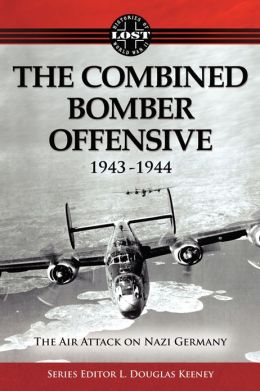 The Combined Bomber Offensive 1943 - 1944: The Air Attack on Nazi Germany