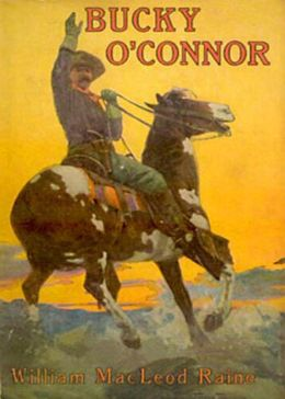 Bucky O'Connor: A Tale of the Unfenced Border! A Western, Adventure Classic By William MacLeod Raine! AAA+++
