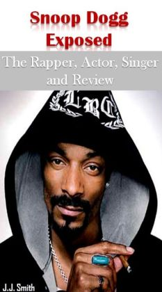 Snoop Dogg Exposed: The Rapper, Actor, Singer and Review