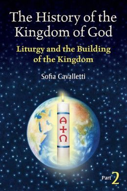 The History of the Kingdom of God, Part II: Liturgy and the Building of the Kingdom