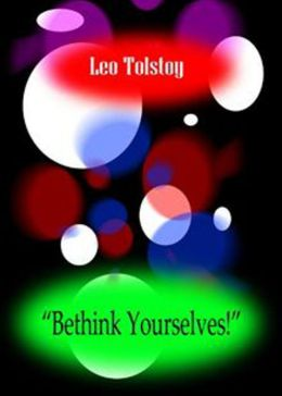 ''Bethink Yourselves!'': An Essays Classic By Leo Tolstoy! AAA+++
