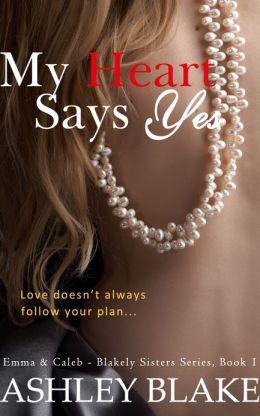 My Heart Says Yes (Blakely Sisters Series - Book 1, Emma & Caleb)