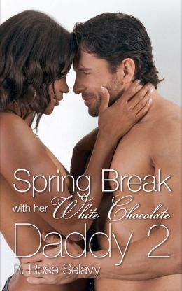 Spring Break with Her White Chocolate Daddy 2 (Interracial Pseudo Incest Father Daughter Threesome Erotic Romance)