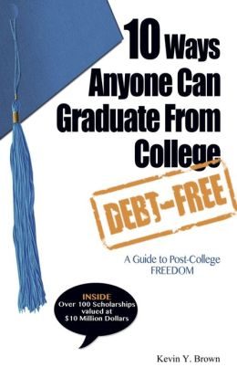 10 Ways Anyone Can Graduate From College DEBT-FREE A Guide to Post-College FREEDOM