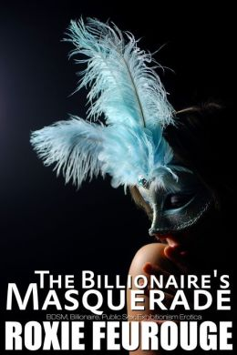 The Billionaire's Masquerade (BDSM, Billionaire, Public Sex, Exhibitionism Erotica)