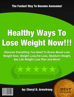 Healthy Ways To Lose Weight Now :Discover Everything You Need To Know About Lose Weight Now, Weight Loss,Fat Loss, Stubborn Weight, Sex Life Weight Loss Plan and More!
